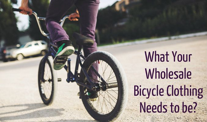 What Your Wholesale Bicycle Clothing Needs to be?